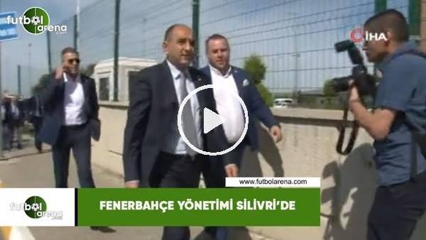 'Fenerbahçe yönetimi Silivri'de