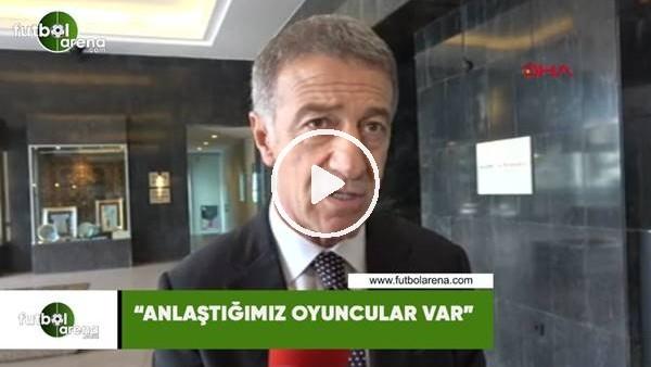 """'Ahmet Ağaoğlu: """"Anlaştığımız oyuncular var"""""""