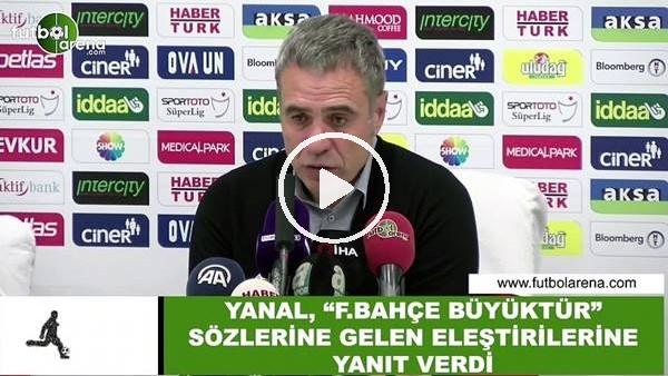 """Ersun Yanal, """"Fenerbahçe büyüktür"""" sözlerine gelen eleştirilerine yanıt verdi"""