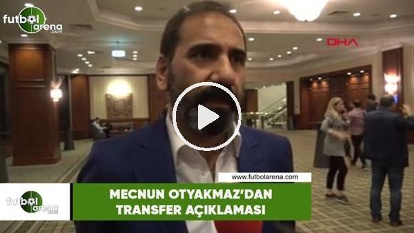 'Mecnun Otyakmaz'dan transfer açıklaması