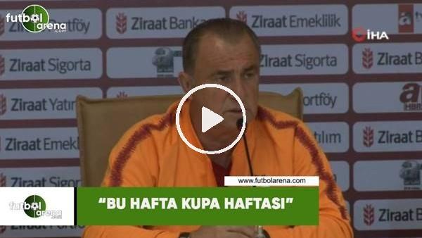 """Fatih Terim: """"Bu hafta kupa haftası"""""""