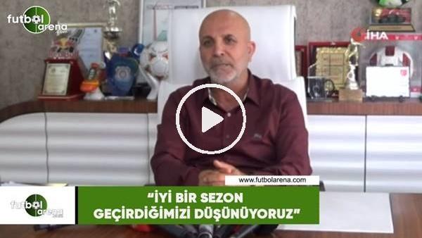 """'Hasan Çavuşoğlu: """"İyi bir sezon geçirdiğimizi düşünüyorum"""""""