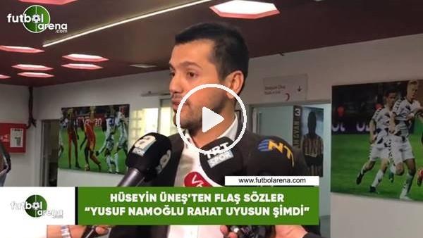 """'Hüseyin Üneş'ten flaş sözler! """"Yusuf Namoğlu rahat uyusun şimdi"""""""