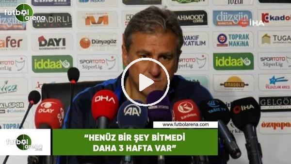 """'Hamza Hamzaoğlu: """"Her şey bitmedi daha 3 hafta var"""""""
