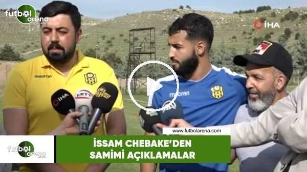 'İssam Chebake'de samimi açıklamalar