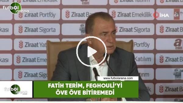 'Fatih Terim, Feghouli'yi öve öve bitiremedi