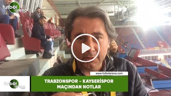Trabzonspor - Kayserispor maçından notlar