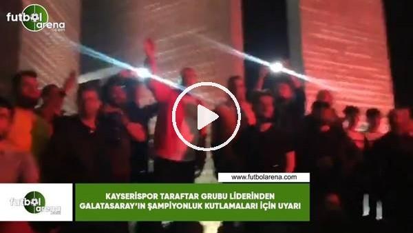 'Kayserispor taraftar grubu liderinden Galatasaray'ın şampiyonluk kutlamaları için uyarı