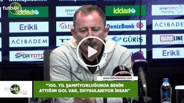 """'Sergen Yalçın: """"100. yıl şampiyonluğunda benim attığım gol var, duygulanıyor insan"""""""