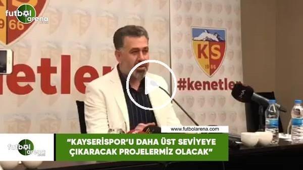 """'Sedat Kılınç: """"Kayserispor'u daha üst seviyeye çıkaracak projelerimiz olacak"""""""