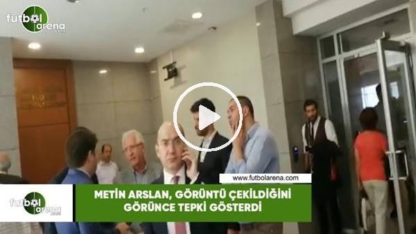 Metin Arslan, görüntü çekildiğini görünce tepki gösterdi
