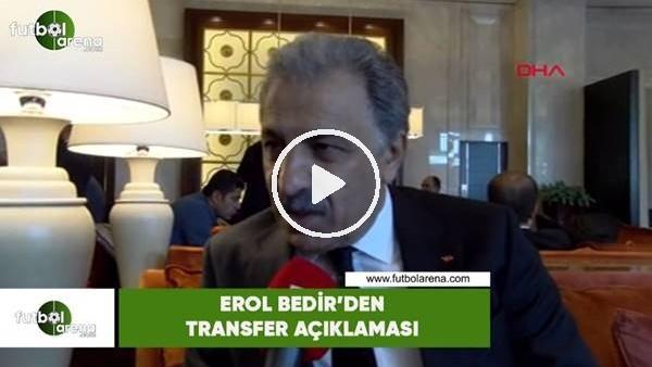 'Erol Bedir'den transfer açıklaması