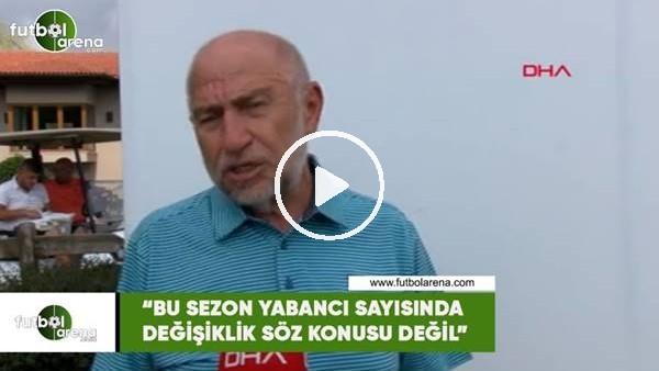 """'Nihat Özdemir: """"Bu sezon yabancı sayısında değişikik söz konusu değil"""""""