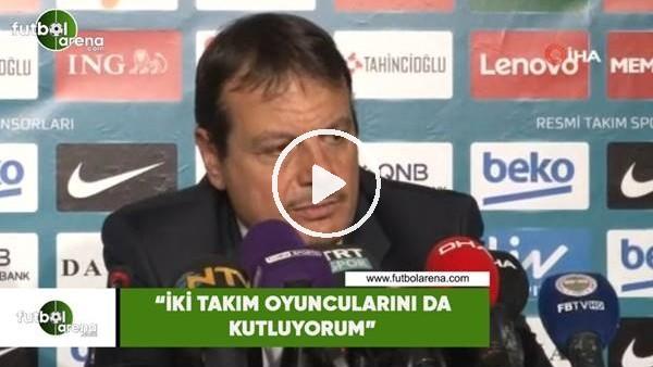 """'Ergin Ataman: """"İki takım oyuncularını da kutluyorum"""""""
