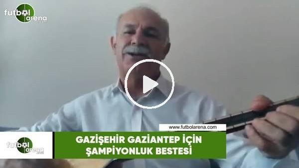 'Gazişehir Gaziantep için şampiyonluk bestesi