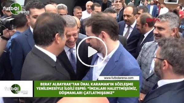 'Berat Albayrak'tan Ünal Karaman'ın sözleşme yenilemesiyle ilgili espri