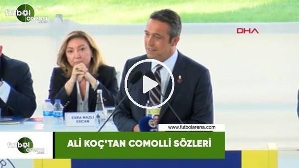 'Ali Koç'tan Comolli sözleri