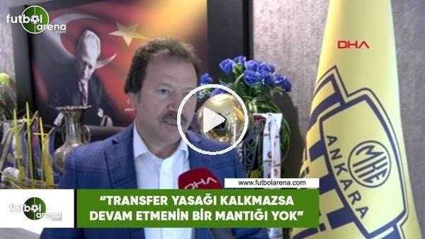 """'Mehmet Yiğiner: """"Transfer yasağı kalkmazsa devam etmenin bir mantığı yok"""""""