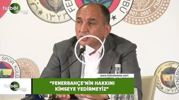 """'Semih Özsoy: """"Fenerbahçe'nin hakkını kimseye yedirmeyiz"""""""