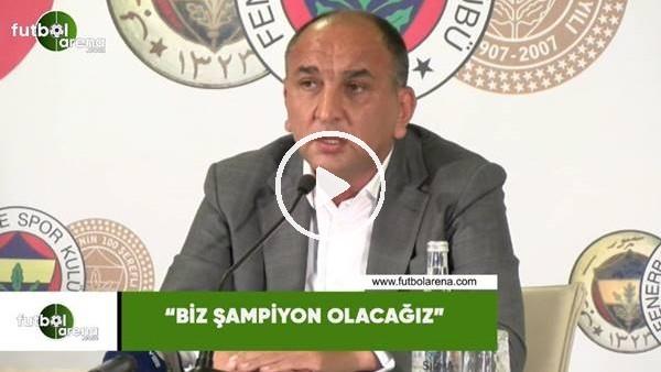 """'Semih Özsoy: """"Biz şampiyon olacağız"""""""
