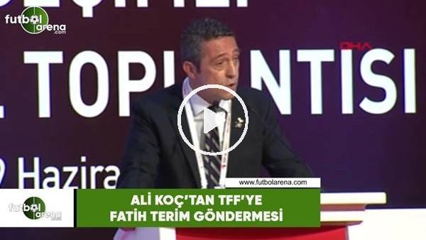 Ali Koç'tan TFF'ye Fatih Terim göndermesi