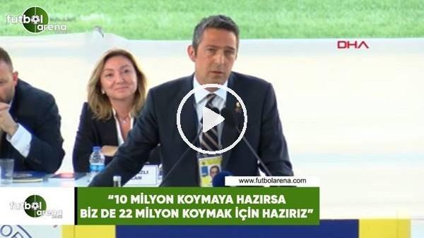 """'Ali Koç: """"10 milyon koymak için hazırsa biz de 22 milyon koymak için hazırız"""""""