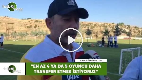 """'Sergen Yalçın: """"En az 4 ya da 5 oyuncu daha transfer etmek istiyoruz"""""""