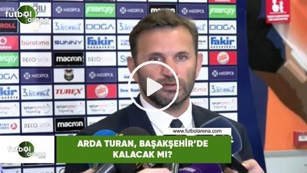 'Arda Turan, Başakşehir'de kalacak mı?