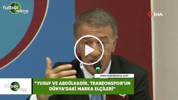 """'Ahmet Ağaoğlu: """"Yusuf ve Abdülkadir, Trabzonspor'un dünya'daki marka elçileri"""""""