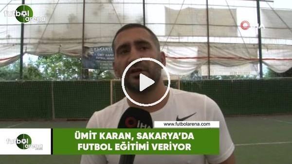'Ümit Karan, Sakarya'da futbol eğitimi veriyor