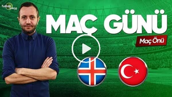 MAÇ GÜNÜ | İzlanda-Türkiye (11.06.2019) (Maç önü)