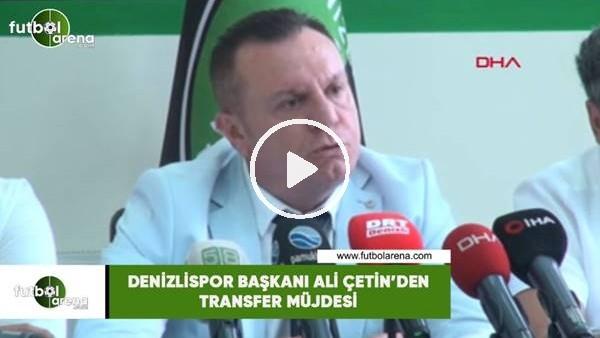 'Denizlispor Başkanı Ali Çetin'den transfer müjdesi