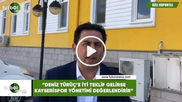 """Fatih Doğan: """"Deniz Türüç'e iyi teklif gelirse Kayserispor yönetimi değerlendirir"""""""