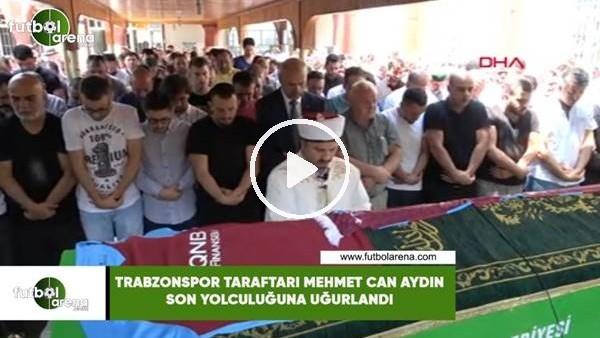 'Trabzonspor taraftarı Mehmet Can Aydın son yolculuğuna uğurlandı