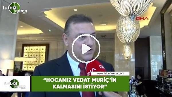 """'Hasan Kartal: """"Hocamız Vedat Muriç'in kalmasını istiyor"""""""