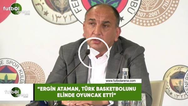 """'Semih Özsoy: """"Ergin Ataman, Türk basketbolunu elinde oyuncak etti"""""""