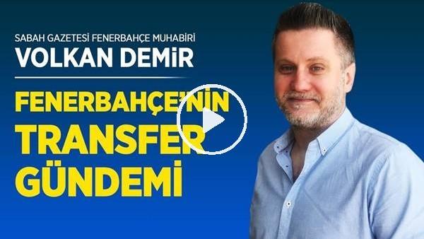 Volkan Demir Fenerbahçe Transfer Gündemini Değerlendirdi, Konoplyanka FB'ye Gelecek Mi?