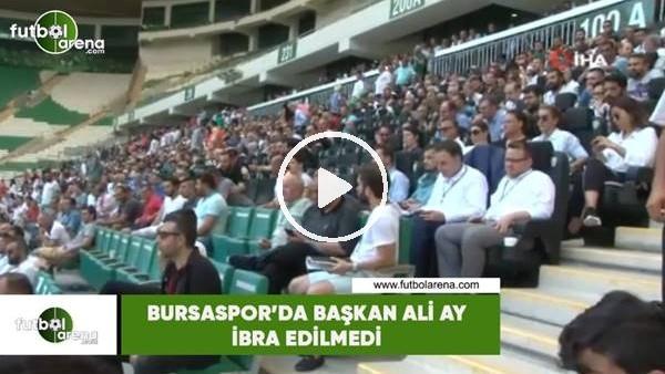 'Bursaspor'da başkan Ali Ay ibra edilmedi