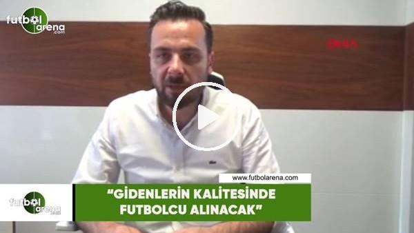 """'Orhan Taşçı: """"Gidenlerin kalitesinde futbolcu alınacak"""""""