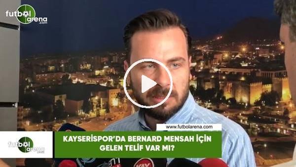 'Kayserispor'da Bernard Mensah için gelen teklif var mı?