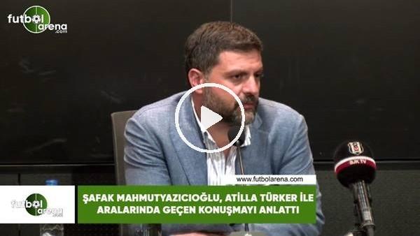 Şafak Mahmutyazıcıoğlu, Atilla Türker ile aralarında yaşanan konuşmayı anlattı