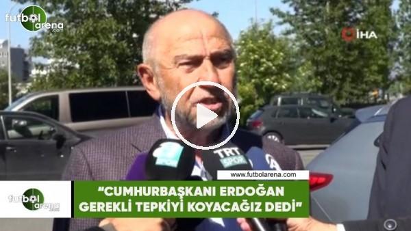 """Nihat Özdemir: """"Cumhurbaşkanı Erdoğan gerekli tepkiyi koyacağız dedi"""""""
