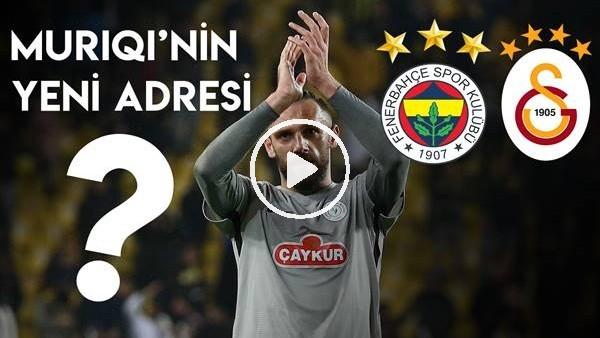 Vedat Muriqi hangi takıma transfer olmalı? Fenerbahçe mi Galatasaray mı?