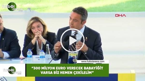 """'Ali Koç: """"300 Milyon Euro verecek babayiğit varsa biz hemen çekilelim"""""""