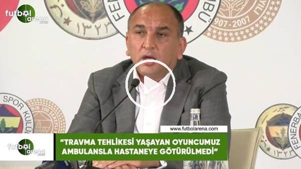 """'Semih Özsoy: """"Travma tehlikesi yaşayan oyuncumuz ambulansla hastaneye götürülmedi"""""""