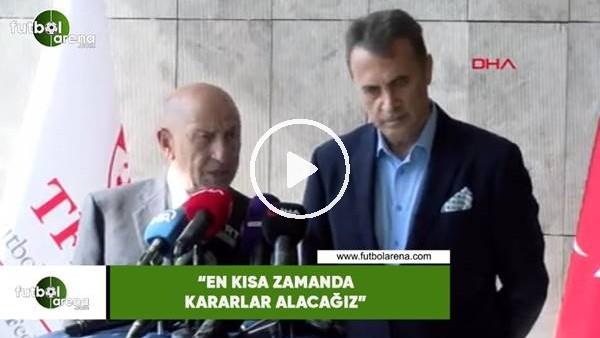"""'Nihat Özdemir: """"En kısa zamanda kararlar alacağız"""""""