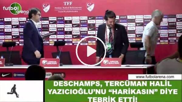 """Deschamps, tercüman Halil Yazıcıoğlu'nu """"harikasın"""" diyerek tebrik etti"""