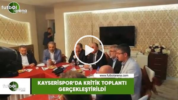 'Kayserispor'da kritik toplantı gerçekleşti
