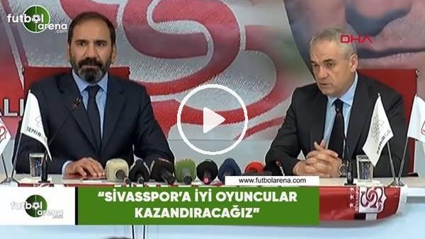 """'RIa Çalımbay: """"Sivasspor'a iyi oyuncular kazandıracağız"""""""