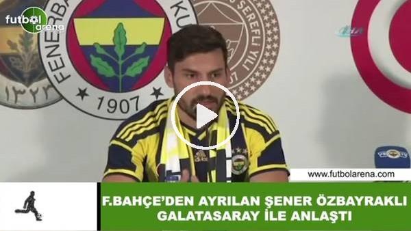 Şener Özbayraklı, Galatasaray ile anlaştı